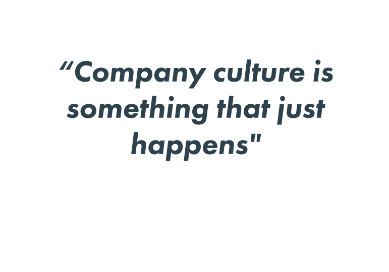 Company culture is something that just happens